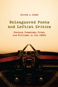 Beleaguered Poets and Leftist Critics: Stevens, Cummings, Frost, and Williams in the 1930s