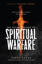 The Ultimate Guide to Spiritual Warfare: Learn to Fight from Victory, Not for Victory! by PEDRO OKORO