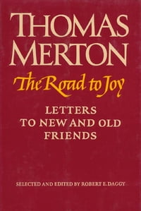 The Road to Joy: Letters to New and Old Friends