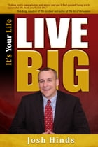 It's Your Life, Live BIG by Josh Hinds