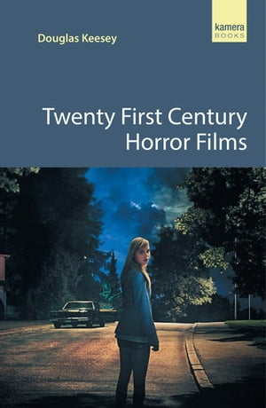 Twenty First Century Horror Films A guide to the best contemporary horror movies