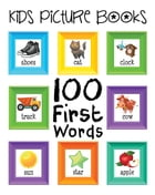 Kids Picture Books: 100 First Words by Emma Andrews