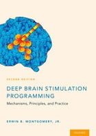 Deep Brain Stimulation Programming: Mechanisms, Principles and Practice by Erwin B Montgomery, Jr