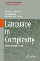 Language in Complexity: The Emerging Meaning by Francesco La Mantia