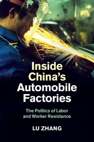 Inside China's Automobile Factories The Politics of Labor and Worker Resistance