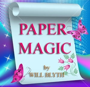 PAPER MAGIC BEING A COLLECTION OF Entertaining and Amusing Models,  Toys,  Puzzles,  Conjuring Tricks,  etc.,  in which Paper is the only or principal mate