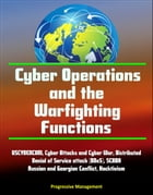 Cyber Operations and the Warfighting Functions - USCYBERCOM, Cyber Attacks and Cyber War, Distributed Denial of Service attack (DDoS), SCADA, Russian  by Progressive Management
