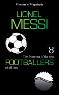 Lionel Messi: 8 Tips from One of the Best Footballers of All Time 98cba282-1352-41ab-aadc-dc72fe1b973c