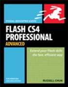 Flash CS4 Professional Advanced for Windows and Macintosh: Visual QuickPro Guide by Russell Chun