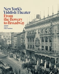 New York's Yiddish Theater: From the Bowery to Broadway