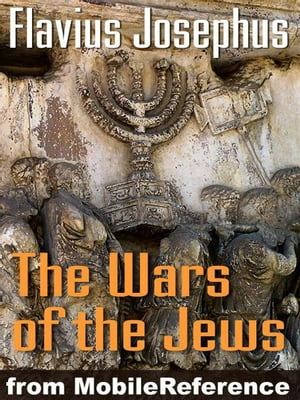 Wars Of The Jews Or Jewish War Or The History Of The Destruction Of Jerusalem (Mobi Classics) by Flavius Josephus,William Whiston (Translator)