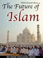 The Future of Islam by Wilfrid Scawen Blunt
