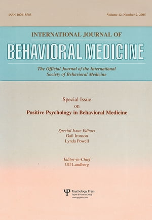 An Exploration of the Health Benefits of Factors That Help Us to Thrive: A Special Issue of the International Journal of Behavioral Medicine by Gail Ironson