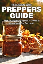 Preppers Guide: The Essential Prepper's Guide & Handbook for Survival! by The Blokehead