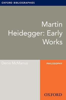 Book Martin Heidegger: Early Works: Oxford Bibliographies Online Research Guide by Denis McManus
