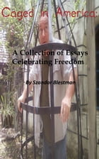 Caged in America: A Collection of Essays Celebrating Freedom by Szandor Blestman
