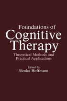 Foundations of Cognitive Therapy: Theoretical Methods and Practical Applications by Nicolas Hoffmann