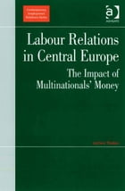 Labour Relations in Central Europe: The Impact of Multinationals' Money