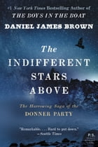 The Indifferent Stars Above: The Harrowing Saga of the Donner Party by Daniel James Brown