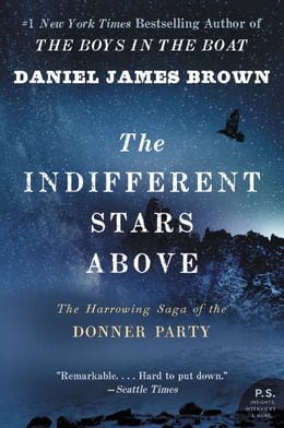 Book The Indifferent Stars Above: The Harrowing Saga of the Donner Party by Daniel James Brown