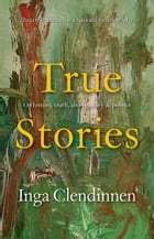 True Stories: History, Politics, Aboriginality (1999 Boyer Lectures) by Inga Clendinnen