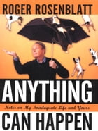 Anything Can Happen: Notes on My Inadequate Life and Yours by Roger Rosenblatt