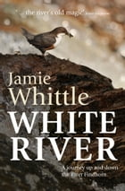 White River: A journey up and down the River Findhorn by Jamie Whittle