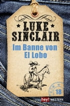 Im Banne von El Lobo: Luke Sinclair Western, Band 18 by Luke Sinclair