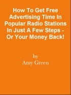 How To Get Free Advertising Time In Popular Radio Stations In Just A Few Steps - Or Your Money Back! by Editorial Team Of MPowerUniversity.com