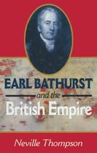 Earl Bathurst and British Empire by Neville Thompson