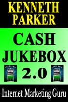 Cash Jukebox 2.0 : How Would You Like To Have Enough Cash This Xmas To Buy Those Gifts For Your Loved Ones That They Really Want? by Kenneth Parker
