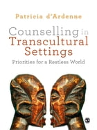 Counselling in Transcultural Settings: Priorities for a Restless World by Dr Patricia d'Ardenne