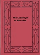 The Luzumiyat of Abu'l-Ala by Abu'l-Ala Al-Maarri