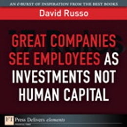 Book Great Companies See Employees as Investments Not Human Capital by David Russo
