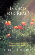 Is God for Real: Signposts and stories for people who wonder by Chris Leonard