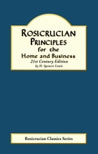 Rosicrucian Principles for the Home and Business: 21st Century Edition by H. Spencer Lewis