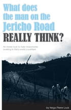 A note to missionaries in third world countries.: What does the man on the Jericho road really thinks? by Nego Pierre Louis
