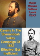 Cavalry In The Shenandoah Valley Campaign Of 1862: Effective, But Inefficient