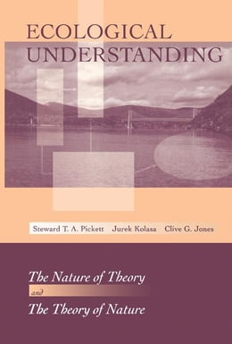 Book Ecological Understanding: The Nature of Theory and the Theory of Nature by Pickett, Steward T.A.