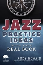 Jazz Practice Ideas with Your Real Book: For Beginner & Intermediate Jazz Musicians by Andy McWain