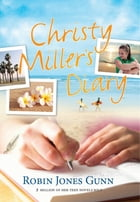 Christy Miller's Diary by Robin Jones Gunn