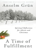 A Time of Fulfillment: Spiritual Reflections for Advent and Christmas by Anselm Grün