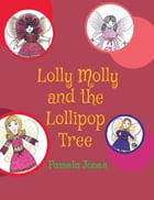 Lolly Molly and the Lollipop Tree by Pamela Jones