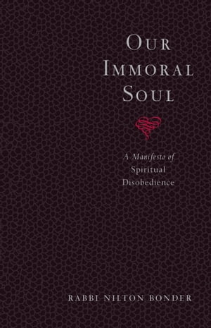 Our Immoral Soul A Manifesto of Spiritual Disobedience