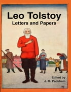 Leo Tolstoy: Letters and Papers by Leo Tolstoy