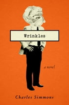 Wrinkles: A Novel by Charles Simmons