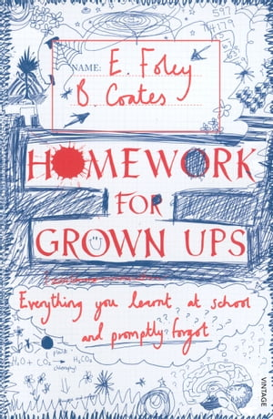 Homework for Grown-ups Everything You Learnt at School... and Promptly Forgot