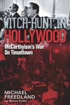Witch Hunt in Hollywood: McCarthyism's War On Tinseltown by Michael Freedland