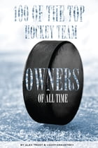 100 of the Top Hockey Team Owners of All Time by alex trostanetskiy