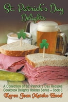 St. Patrick's Day Delights Cookbook: A Collection of St. Patrick's Day Recipes by Karen Jean Matsko Hood